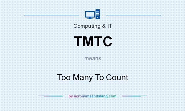 What does TMTC mean? It stands for Too Many To Count