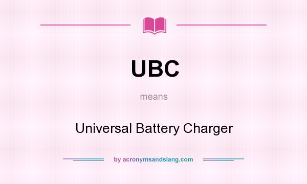 What does UBC mean? It stands for Universal Battery Charger
