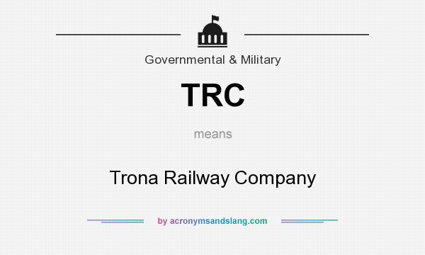 What does TRC mean? It stands for Trona Railway Company