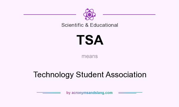 What does TSA mean? It stands for Technology Student Association