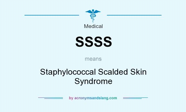 What does SSSS mean? It stands for Staphylococcal Scalded Skin Syndrome
