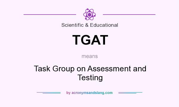 What does TGAT mean? It stands for Task Group on Assessment and Testing