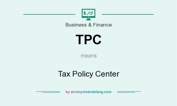 What does TPC mean? It stands for Tax Policy Center