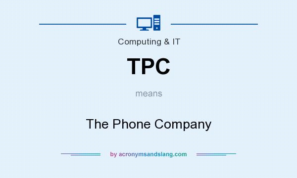What does TPC mean? It stands for The Phone Company