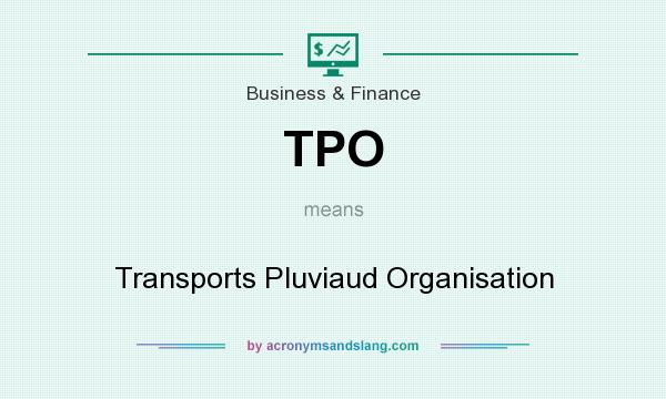 What does TPO mean? It stands for Transports Pluviaud Organisation