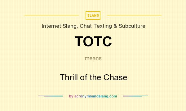 What does TOTC mean? It stands for Thrill of the Chase