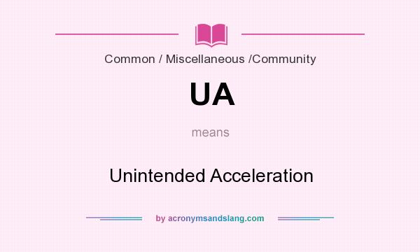 What does UA mean? It stands for Unintended Acceleration