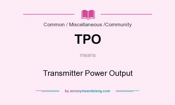 What does TPO mean? It stands for Transmitter Power Output