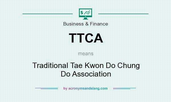 What does TTCA mean? It stands for Traditional Tae Kwon Do Chung Do Association
