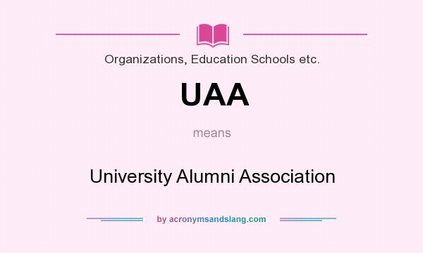 What does UAA mean? It stands for University Alumni Association