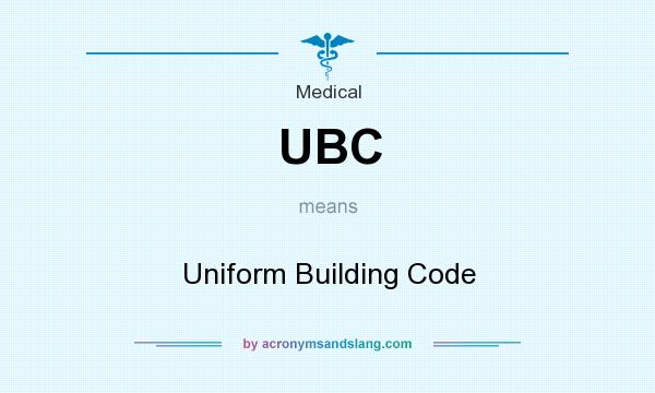 What does UBC mean? It stands for Uniform Building Code