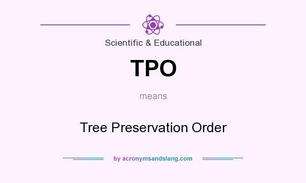 What does TPO mean? It stands for Tree Preservation Order