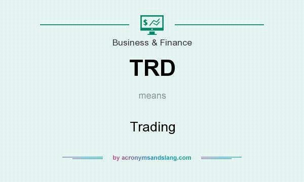 What does TRD mean? It stands for Trading