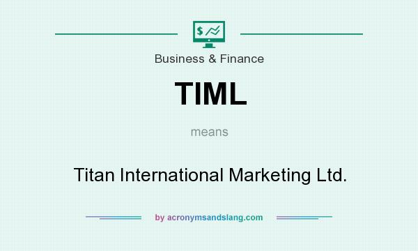 What does TIML mean? It stands for Titan International Marketing Ltd.