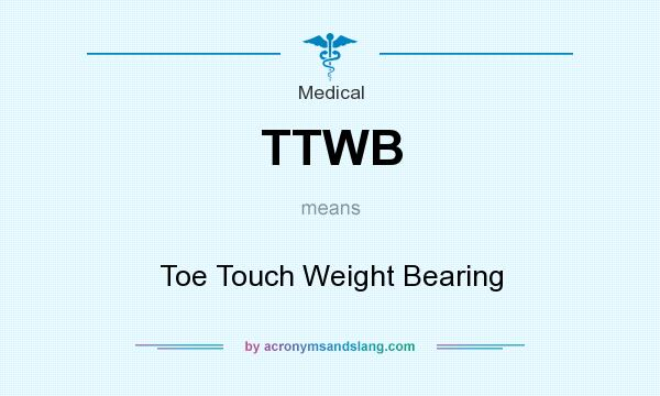 What does TTWB mean? It stands for Toe Touch Weight Bearing