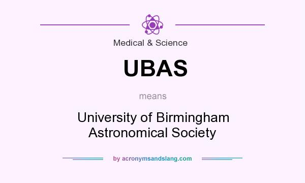 What does UBAS mean? It stands for University of Birmingham Astronomical Society