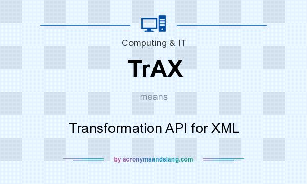 What does TrAX mean? It stands for Transformation API for XML