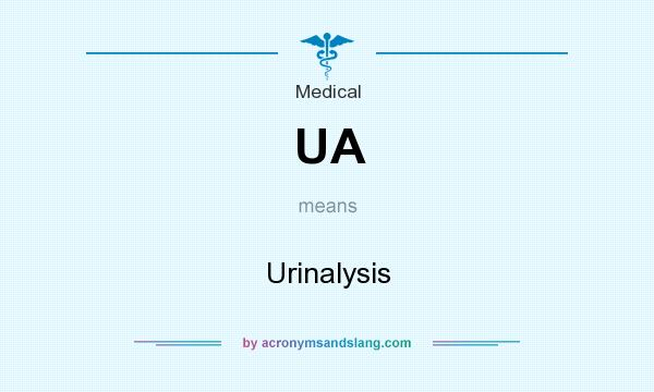 What does UA mean? It stands for Urinalysis