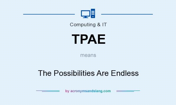 What does TPAE mean? It stands for The Possibilities Are Endless