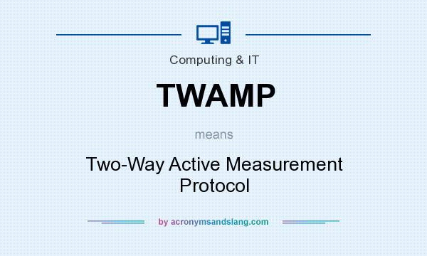 What does TWAMP mean? It stands for Two-Way Active Measurement Protocol
