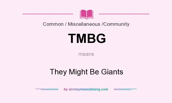 What does TMBG mean? It stands for They Might Be Giants