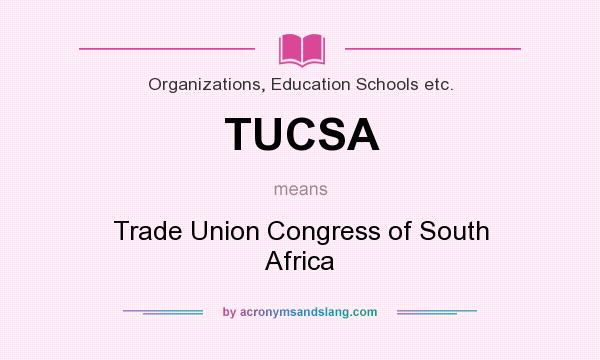 What does TUCSA mean? It stands for Trade Union Congress of South Africa