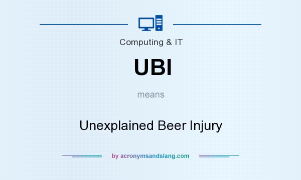 What does UBI mean? It stands for Unexplained Beer Injury