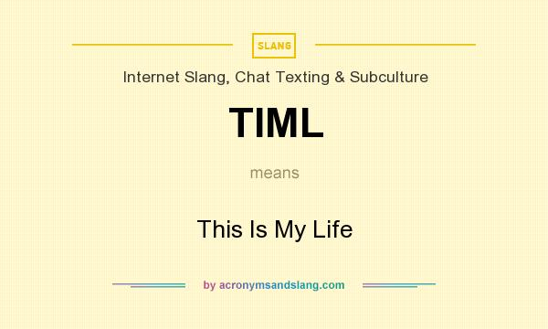 What does TIML mean? It stands for This Is My Life