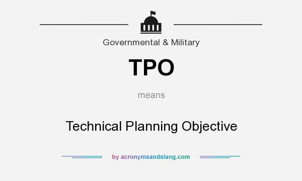 What does TPO mean? It stands for Technical Planning Objective