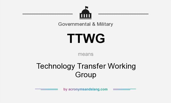 What does TTWG mean? It stands for Technology Transfer Working Group
