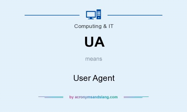 What does UA mean? It stands for User Agent