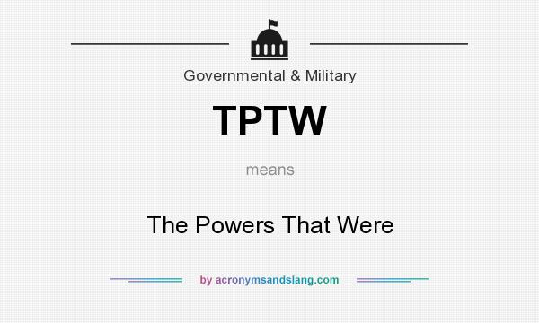 What does TPTW mean? It stands for The Powers That Were