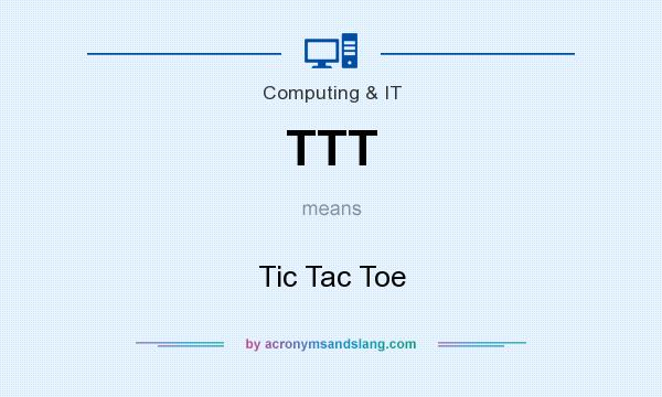 What does TTT mean? It stands for Tic Tac Toe