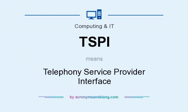 What does TSPI mean? It stands for Telephony Service Provider Interface