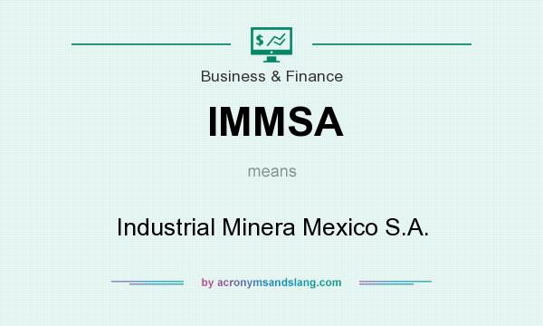 What does IMMSA mean? It stands for Industrial Minera Mexico S.A.