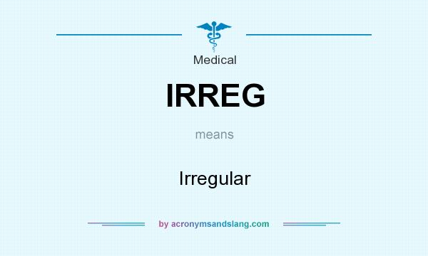 What does IRREG mean? It stands for Irregular