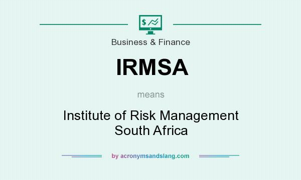 What does IRMSA mean? It stands for Institute of Risk Management South Africa