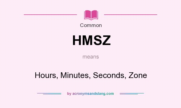 What does HMSZ mean? It stands for Hours, Minutes, Seconds, Zone