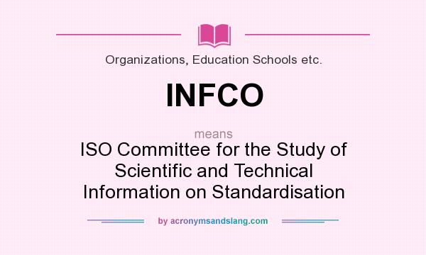 What does INFCO mean? It stands for ISO Committee for the Study of Scientific and Technical Information on Standardisation
