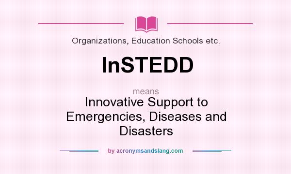 What does InSTEDD mean? It stands for Innovative Support to Emergencies, Diseases and Disasters