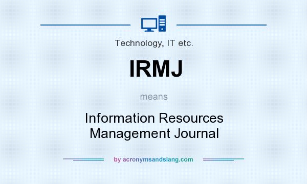 What does IRMJ mean? It stands for Information Resources Management Journal