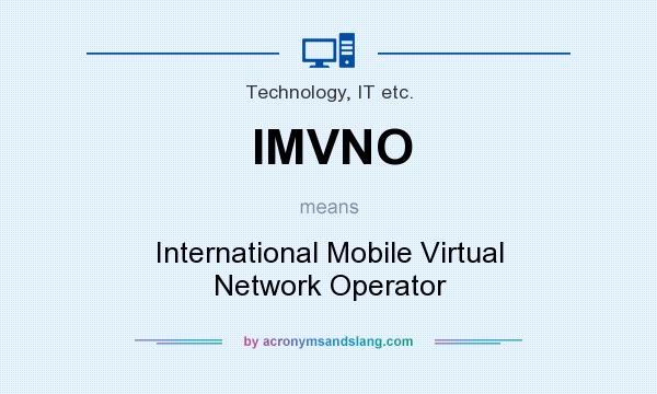 What does IMVNO mean? It stands for International Mobile Virtual Network Operator