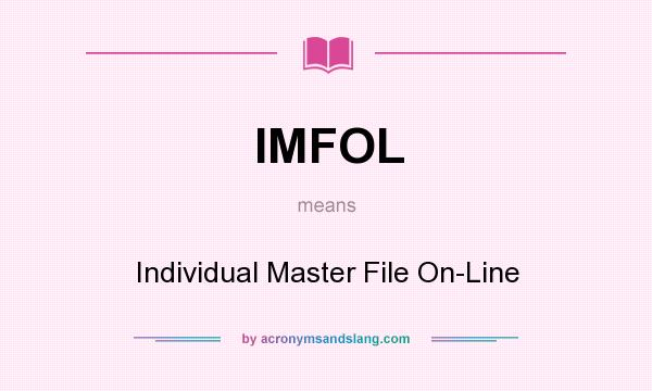 What does IMFOL mean? It stands for Individual Master File On-Line