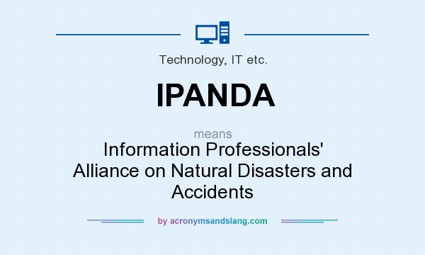 What does IPANDA mean? It stands for Information Professionals` Alliance on Natural Disasters and Accidents