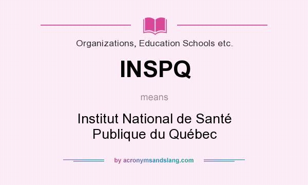 What does INSPQ mean? It stands for Institut National de Santé Publique du Québec