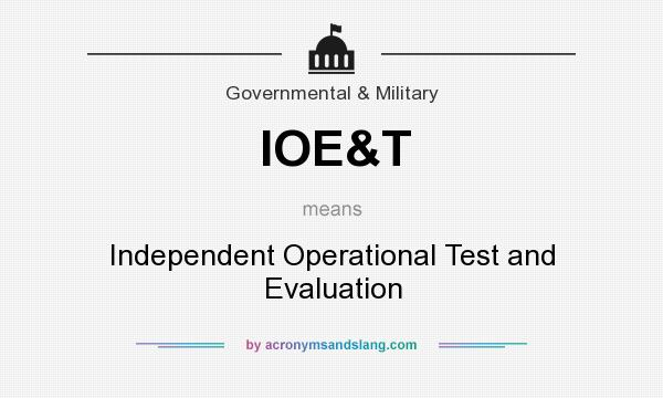 What does IOE&T mean? It stands for Independent Operational Test and Evaluation