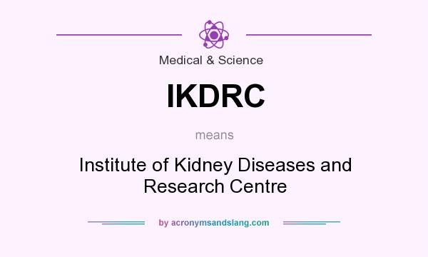 What does IKDRC mean? It stands for Institute of Kidney Diseases and Research Centre