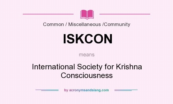 What does ISKCON mean? It stands for International Society for Krishna Consciousness
