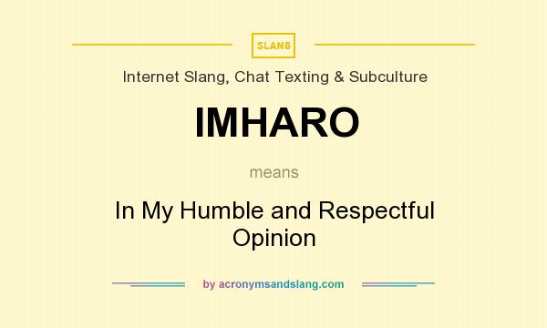 What does IMHARO mean? It stands for In My Humble and Respectful Opinion