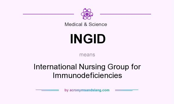 What does INGID mean? It stands for International Nursing Group for Immunodeficiencies